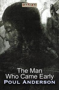 «The Man Who Came Early» by Poul Anderson