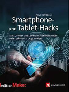Smartphone- und Tablet-Hacks: Mess-, Steuer- und Kommunikationsschaltungen selbst gebaut und programmiert (Edition Make:)