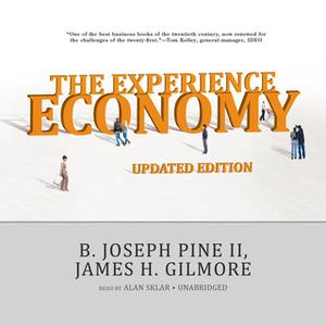 «The Experience Economy, Updated Edition» by James H. Gilmore,B. Joseph Pine