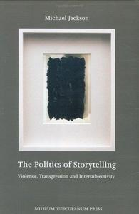 The Politics of Storytelling: Violence, Transgression and Intersubjectivity