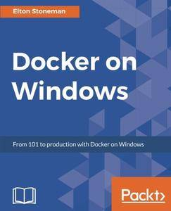 Docker on Windows: From 101 to Production with Docker on Windows