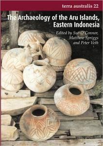 The Archaeology of the Aru Islands, Eastern Indonesia: (Terra Australis 22) (Volume 22)