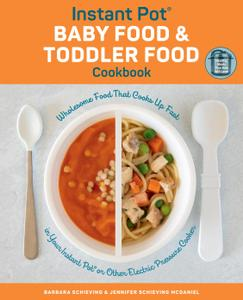 Instant Pot Baby Food and Toddler Food Cookbook: Wholesome Food That Cooks Up Fast in Your Instant Pot or...