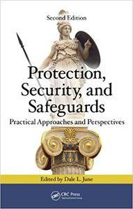 Protection, Security, and Safeguards: Practical Approaches and Perspectives, Second Edition (Repost)