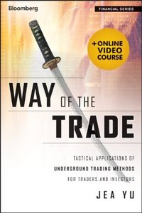 Way of the Trade: Tactical Applications of Underground Trading Methods for Traders and Investors (repost)