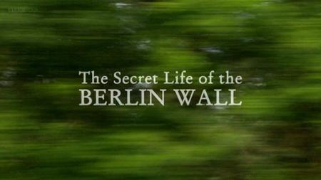 BBC - The Secret Life of the Berlin Wall (2009)