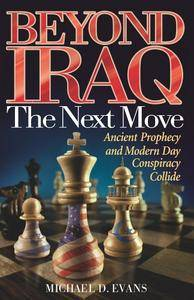 Beyond Iraq: The Next Move--Ancient Prophecy and Modern Day Conspiracy Collide