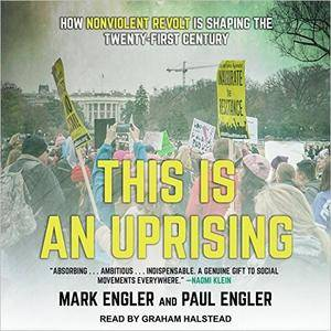 This Is an Uprising: How Nonviolent Revolt Is Shaping the Twenty-First Century [Audiobook]