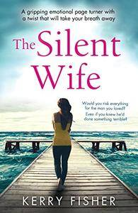The Silent Wife: A gripping emotional page turner with a twist that will take your breath away