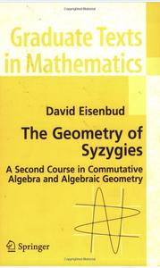 The Geometry of Syzygies: A Second Course in Algebraic Geometry and Commutative Algebra [Repost]