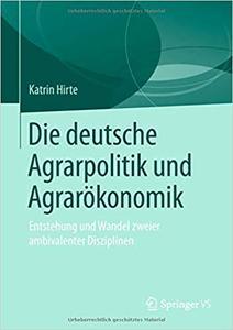 Die deutsche Agrarpolitik und Agrarökonomik