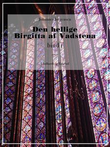 «Den hellige Birgitta af Vadstena (bind 1)» by Johannes Jørgensen