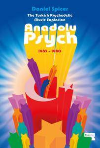 The Turkish Psychedelic Music Explosion: Anadolu Psych 1965-1980