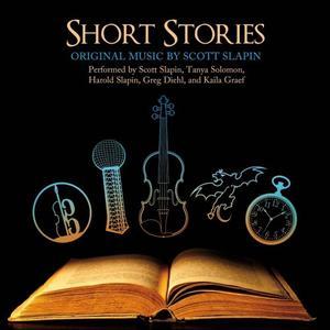 Scott Slapin, Tanya Solomon, Greg Diehl, Kaila Graef & Harold Slapin - Short Stories: Original Music by Scott Slapin (2019)