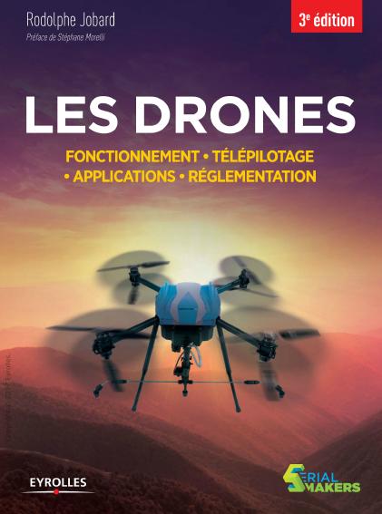 Les drones : Fonctionnement - Télépilotage - Applications (2017)
