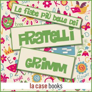 «Le fiabe più belle dei fratelli Grimm» by Fratelli Grimm