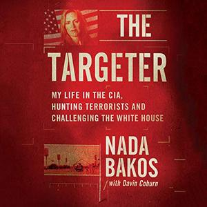 The Targeter: My Life in the CIA, Hunting Terrorists and Challenging the White House [Audiobook]