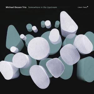 Michael Dessen Trio - Somewhere In The Upstream (2018)