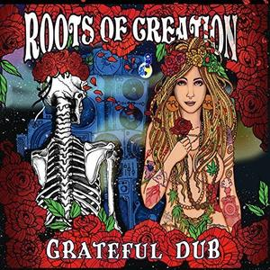 Roots of Creation - Grateful Dub: A Reggae Infused Tribute To the Grateful Dead (2018)