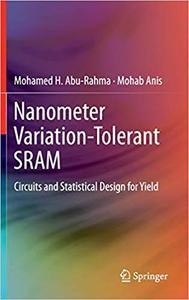 Nanometer Variation-Tolerant SRAM Circuits and Statistical Design for Yield