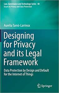 Designing for Privacy and its Legal Framework: Data Protection by Design and Default for the Internet of Things