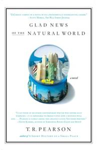 «Glad News of the Natural World» by T.R. Pearson