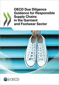 OECD Due Diligence Guidance for Responsible Supply Chains in the Garment and Footwear Sector: Edition 2018