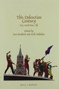This Deleuzian Century: art, activism, life (repost)