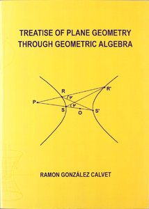 "Ramon Gonzalez Calvet, ""Treatise of Plane Geometry Through Geometric Algebra""  [Repost]"