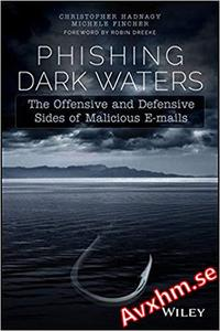 Phishing Dark Waters: The Offensive and Defensive Sides of Malicious Emails