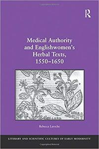 Medical Authority and Englishwomen's Herbal Texts, 1550–1650
