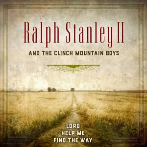Ralph Stanley II & the Clinch Mountain Boys - Lord Help Me Find the Way (2019)
