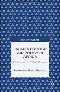 Japan's Foreign Aid Policy in Africa: Evaluating the TICAD Process
