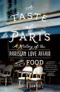 A Taste of Paris: A History of the Parisian Love Affair with Food