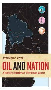 Oil and Nation : A History of Bolivia's Petroleum Sector