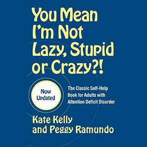 You Mean I'm Not Lazy, Stupid or Crazy?: A Self-help Audio Program for Adults with Attention Deficit Disorder [Audiobook]