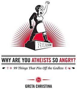 Why Are You Atheists So Angry?: 99 Things That Piss Off the Godless [Repost]