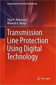 Transmission Line Protection Using Digital Technology (Energy Systems in Electrical Engineering) [Repost]