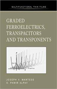 Graded Ferroelectrics, Transpacitors and Transponents