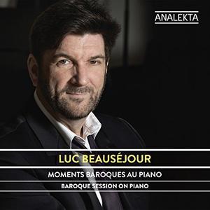 Luc Beauséjour - Moments Baroques Au Piano (D.Scarlatti, J.Bach, Purcell, Rameau, Bohm, Frescobaldi, Couperin, Handel) (2016)