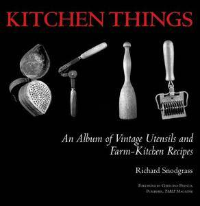 Kitchen Things: An Album of Vintage Utensils and Farm-Kitchen Recipes (repost)