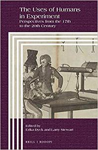 The Uses of Humans in Experiment: Perspectives from the 17th to the 20th Century (Repost)