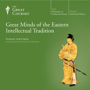 Great Minds of the Eastern Intellectual Tradition [TTC Audio]
