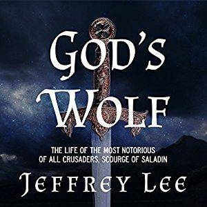 God's Wolf: The Life of the Most Notorious of All Crusaders, Scourge of Saladin [Audiobook]
