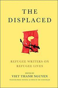 The Displaced: Refugee Writers on Refugee Lives