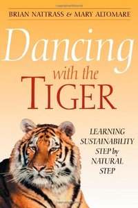 Dancing With the Tiger: Learning Sustainability Step by Natural Step (repost)