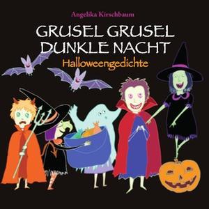 «Grusel Grusel Dunkle Nacht: Halloweengedichte» by Angelika Kirschbaum