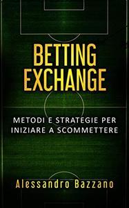 Betting Exchange: Metodi e strategie per iniziare a scommettere