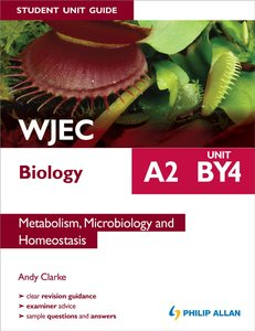 WJEC A2 Biology Student Unit Guide: Unit BY4: Metabolism, Microbiology and Homeostasis