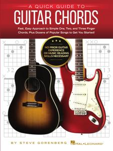 A Quick Guide to Guitar Chords: No Prior Guitar Experience or Music Reading Skills Necessary!